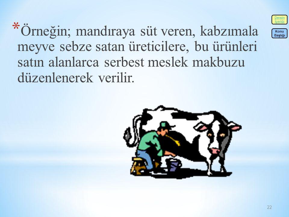22 * Örneğin; mandıraya süt veren, kabzımala meyve sebze satan üreticilere, bu ürünleri satın alanlarca serbest meslek makbuzu düzenlenerek verilir.