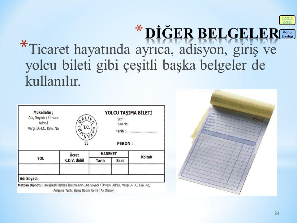 24 * Ticaret hayatında ayrıca, adisyon, giriş ve yolcu bileti gibi çeşitli başka belgeler de kullanılır.