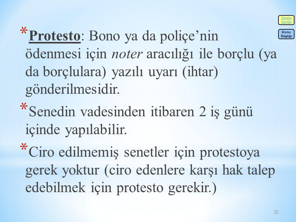 32 * Protesto: Bono ya da poliçe'nin ödenmesi için noter aracılığı ile borçlu (ya da borçlulara) yazılı uyarı (ihtar) gönderilmesidir.