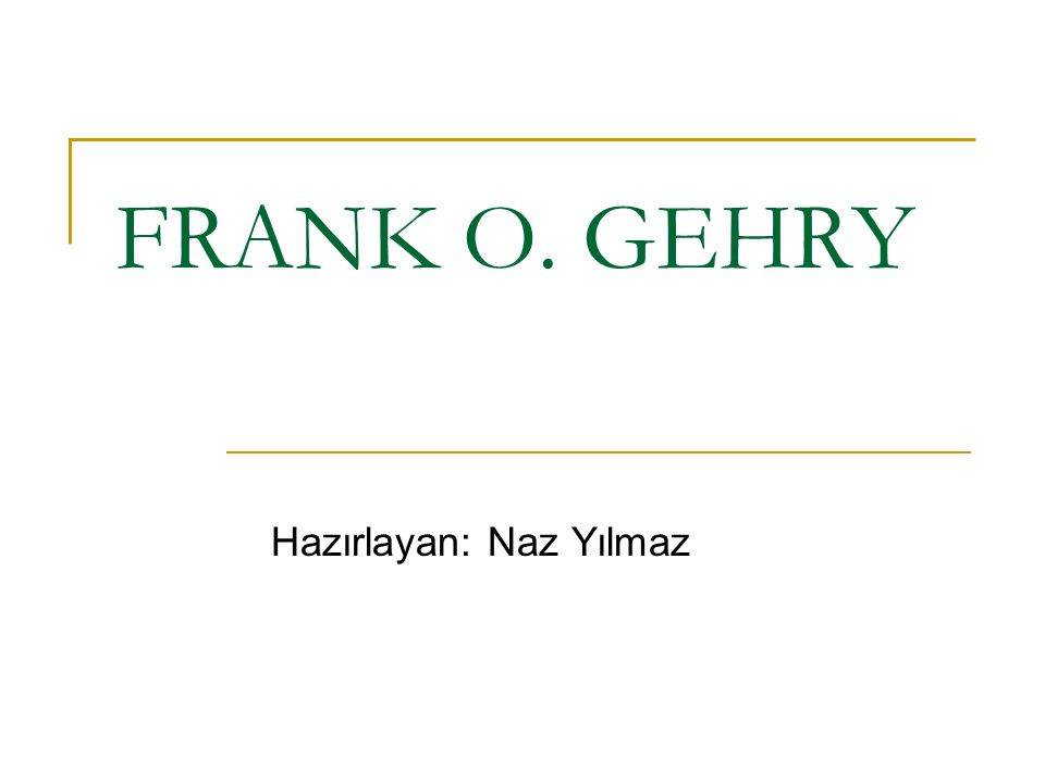 FRANK O. GEHRY Hazırlayan: Naz Yılmaz