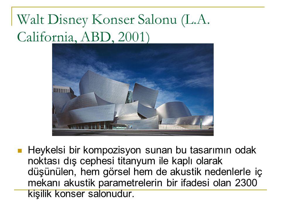 Walt Disney Konser Salonu (L.A. California, ABD, 2001) Heykelsi bir kompozisyon sunan bu tasarımın odak noktası dış cephesi titanyum ile kaplı olarak