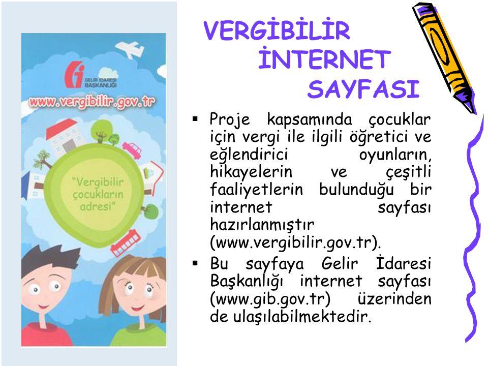 VERGİBİLİR İNTERNET SAYFASI  Proje kapsamında çocuklar için vergi ile ilgili öğretici ve eğlendirici oyunların, hikayelerin ve çeşitli faaliyetlerin bulunduğu bir internet sayfası hazırlanmıştır (www.vergibilir.gov.tr).