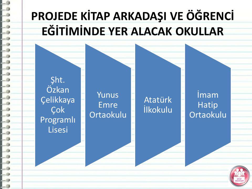 Şht. Özkan Çelikkaya Çok Programlı Lisesi Yunus Emre Ortaokulu Atatürk İlkokulu İmam Hatip Ortaokulu PROJEDE KİTAP ARKADAŞI VE ÖĞRENCİ EĞİTİMİNDE YER
