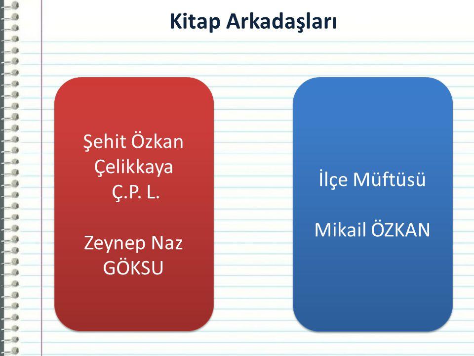 İlçe Müftüsü Mikail ÖZKAN İlçe Müftüsü Mikail ÖZKAN Şehit Özkan Çelikkaya Ç.P.