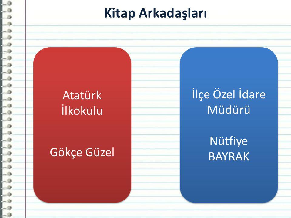 İlçe Özel İdare Müdürü Nütfiye BAYRAK İlçe Özel İdare Müdürü Nütfiye BAYRAK Atatürk İlkokulu Gökçe Güzel Atatürk İlkokulu Gökçe Güzel Kitap Arkadaşları