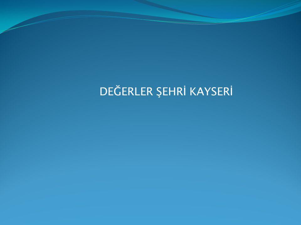DEĞERLER ŞEHRİ KAYSERİ