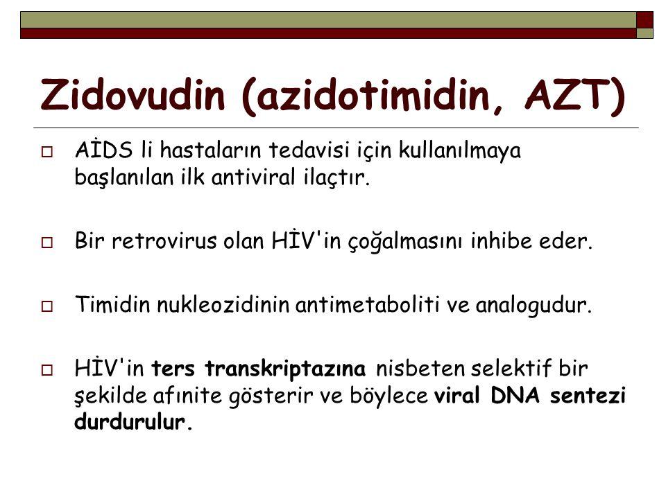 Zidovudin (azidotimidin, AZT)  AİDS li hastaların tedavisi için kullanılmaya başlanılan ilk antiviral ilaçtır.