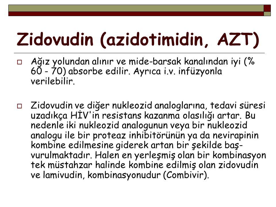 Zidovudin (azidotimidin, AZT)  Ağız yolundan alınır ve mide-barsak kanalından iyi (% 60 - 70) absorbe edilir.