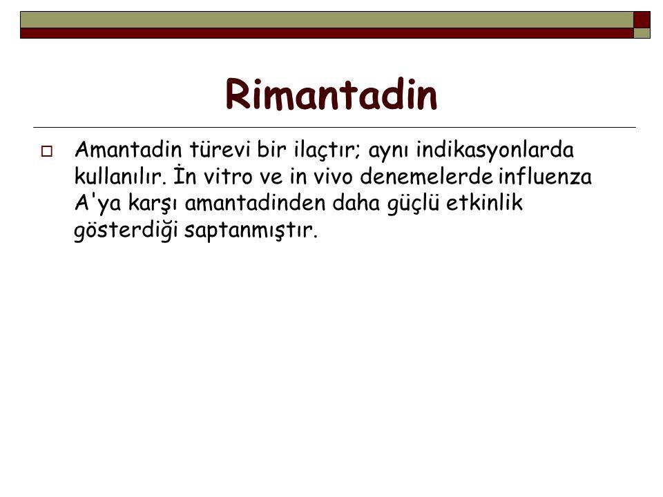 Rimantadin  Amantadin türevi bir ilaçtır; aynı indikasyonlarda kullanılır.