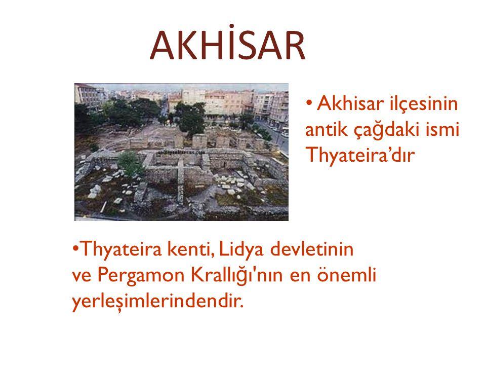 AKHİSAR Akhisar ilçesinin antik ça ğ daki ismi Thyateira'dır Thyateira kenti, Lidya devletinin ve Pergamon Krallı ğ ı'nın en önemli yerleşimlerindendi