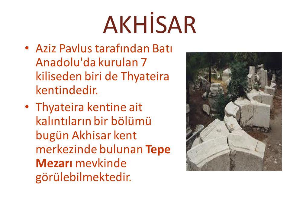 AKHİSAR Aziz Pavlus tarafından Batı Anadolu'da kurulan 7 kiliseden biri de Thyateira kentindedir. Thyateira kentine ait kalıntıların bir bölümü bugün