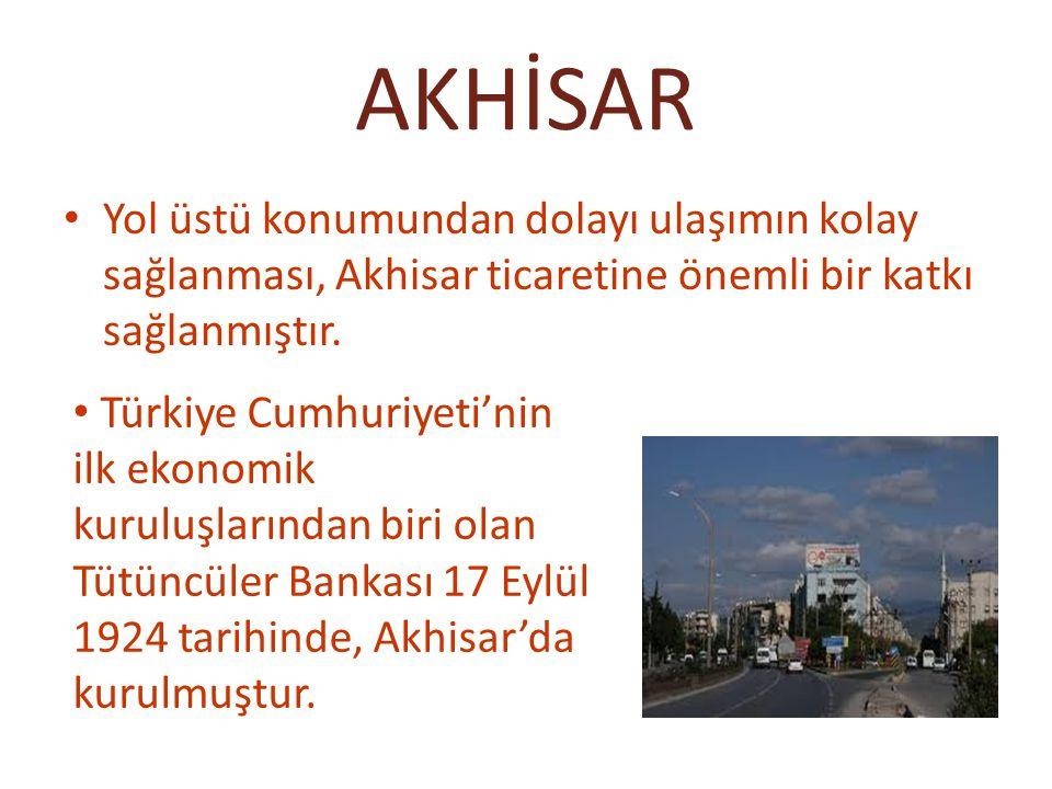AKHİSAR Yol üstü konumundan dolayı ulaşımın kolay sağlanması, Akhisar ticaretine önemli bir katkı sağlanmıştır. Türkiye Cumhuriyeti'nin ilk ekonomik k