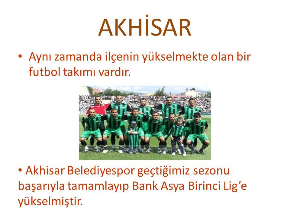 AKHİSAR Aynı zamanda ilçenin yükselmekte olan bir futbol takımı vardır. Akhisar Belediyespor geçtiğimiz sezonu başarıyla tamamlayıp Bank Asya Birinci
