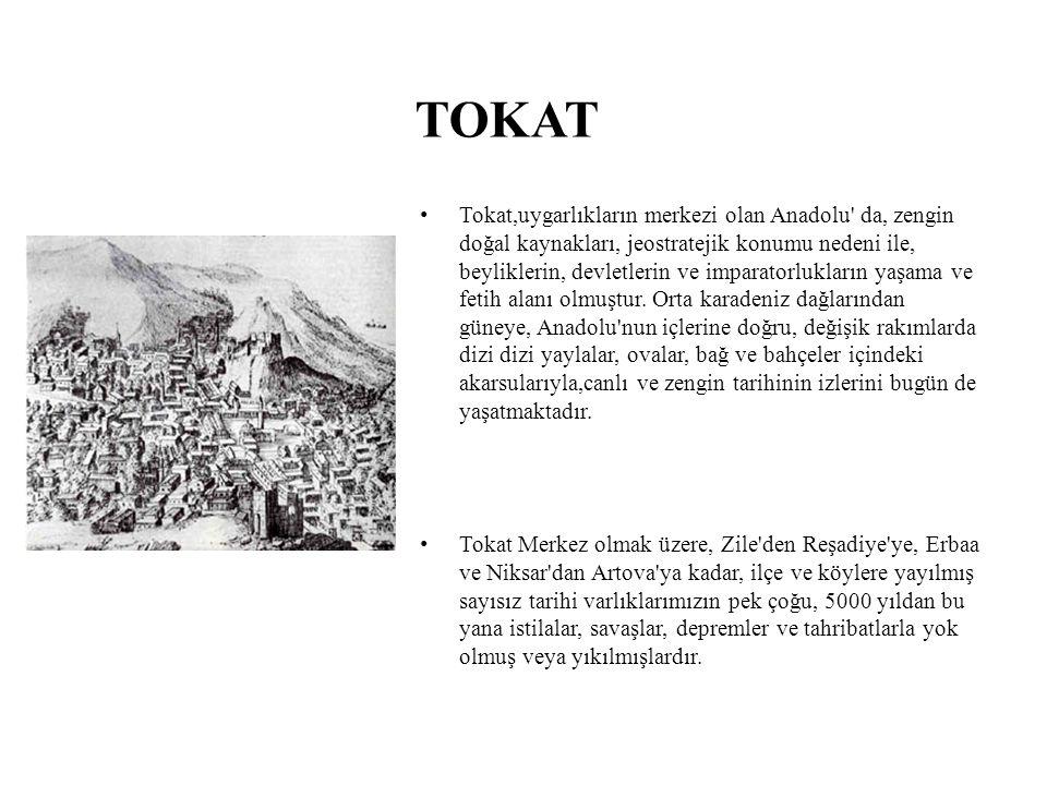 TOKAT Tokat,uygarlıkların merkezi olan Anadolu da, zengin doğal kaynakları, jeostratejik konumu nedeni ile, beyliklerin, devletlerin ve imparatorlukların yaşama ve fetih alanı olmuştur.