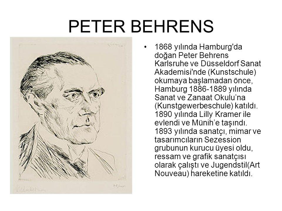 PETER BEHRENS 1868 yılında Hamburg'da doğan Peter Behrens Karlsruhe ve Düsseldorf Sanat Akademisi'nde (Kunstschule) okumaya başlamadan önce, Hamburg 1
