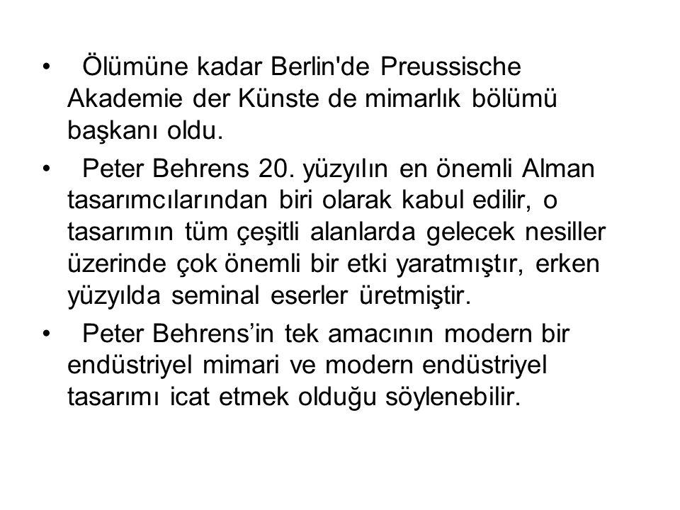 Ölümüne kadar Berlin'de Preussische Akademie der Künste de mimarlık bölümü başkanı oldu. Peter Behrens 20. yüzyılın en önemli Alman tasarımcılarından