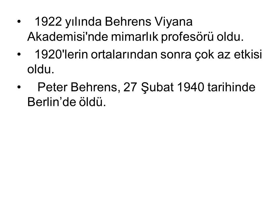 1922 yılında Behrens Viyana Akademisi'nde mimarlık profesörü oldu. 1920'lerin ortalarından sonra çok az etkisi oldu. Peter Behrens, 27 Şubat 1940 tari