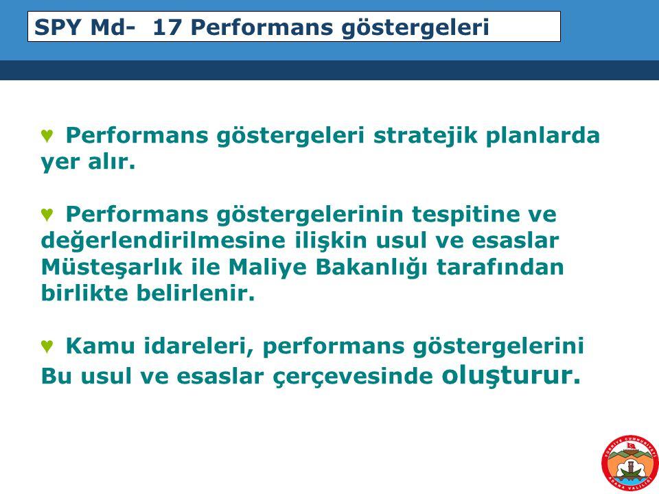 SPY Md- 17 Performans göstergeleri ♥ Performans göstergeleri stratejik planlarda yer alır. ♥ Performans göstergelerinin tespitine ve değerlendirilmesi