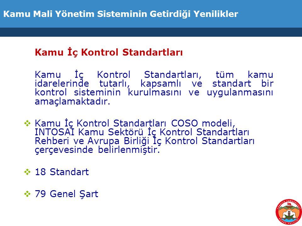 Kamu Mali Yönetim Sisteminin Getirdiği Yenilikler Kamu İç Kontrol Standartları Kamu İç Kontrol Standartları, tüm kamu idarelerinde tutarlı, kapsamlı v