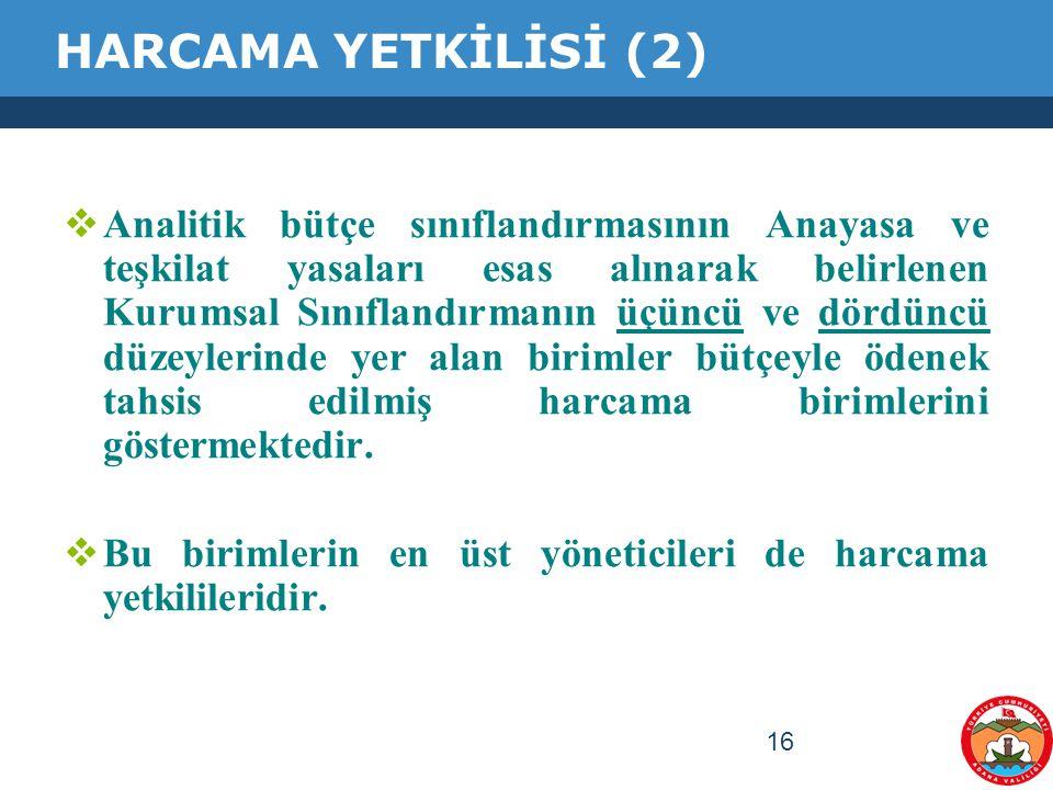 16 HARCAMA YETKİLİSİ (2)  Analitik bütçe sınıflandırmasının Anayasa ve teşkilat yasaları esas alınarak belirlenen Kurumsal Sınıflandırmanın üçüncü ve