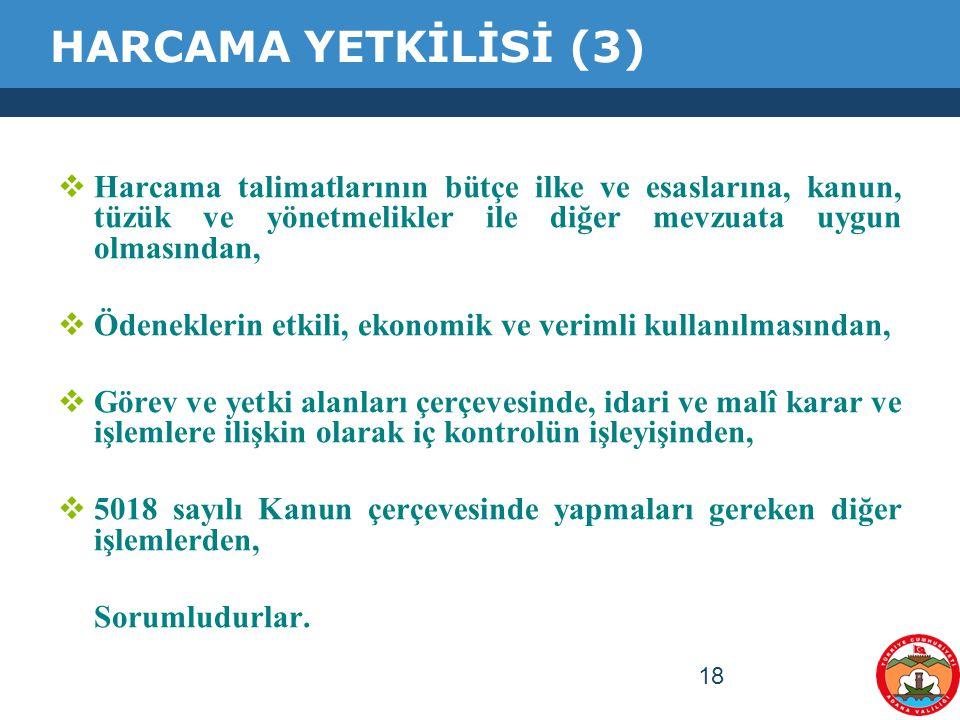 18 HARCAMA YETKİLİSİ (3)  Harcama talimatlarının bütçe ilke ve esaslarına, kanun, tüzük ve yönetmelikler ile diğer mevzuata uygun olmasından,  Ödene