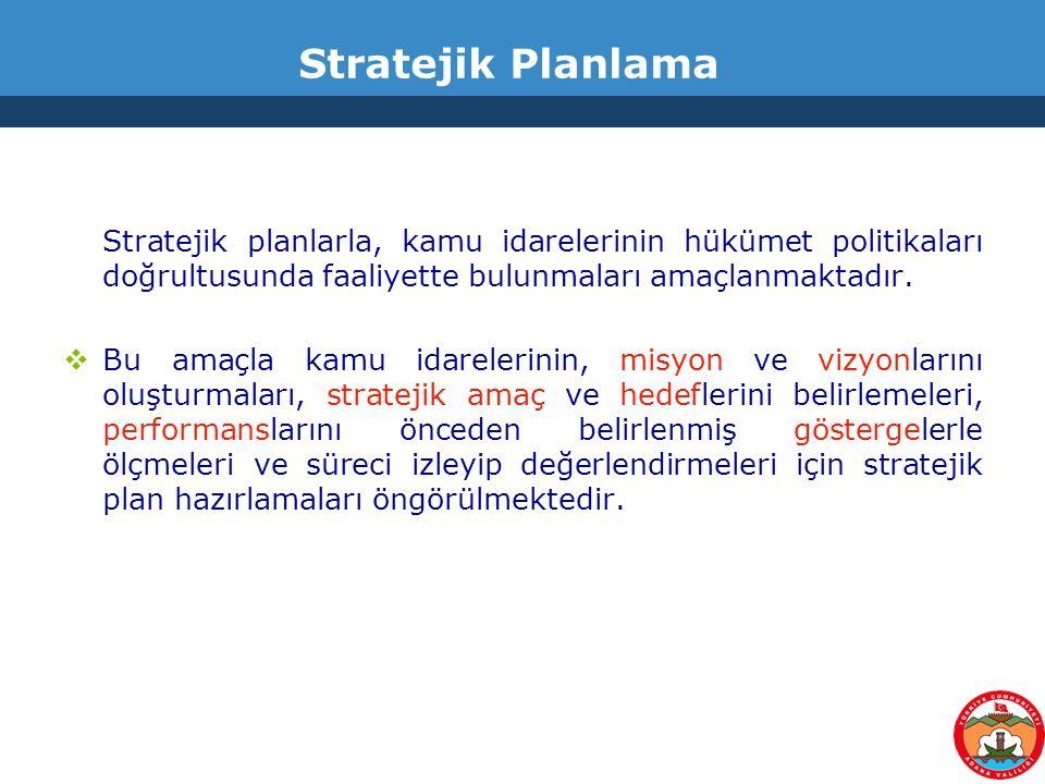 Stratejik Planlama Stratejik planlarla, kamu idarelerinin hükümet politikaları doğrultusunda faaliyette bulunmaları amaçlanmaktadır.  Bu amaçla kamu
