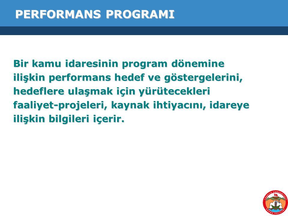 54 PERFORMANS PROGRAMI Bir kamu idaresinin program dönemine ilişkin performans hedef ve göstergelerini, hedeflere ulaşmak için yürütecekleri faaliyet-