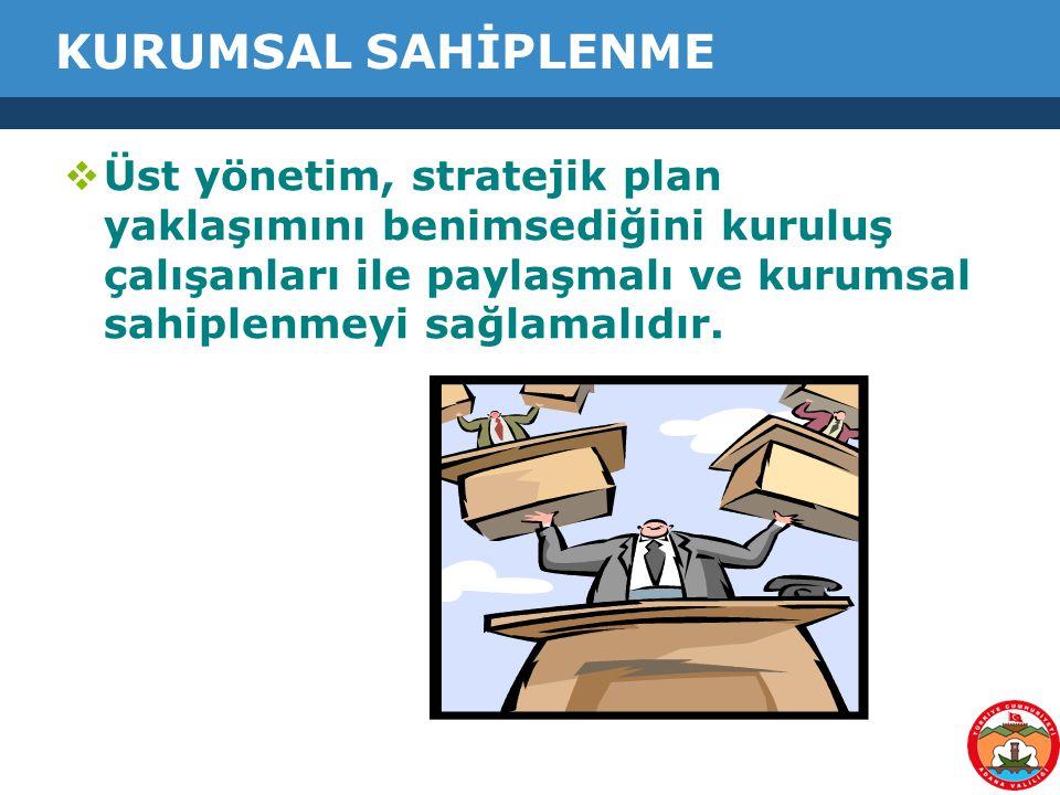 KURUMSAL SAHİPLENME  Üst yönetim, stratejik plan yaklaşımını benimsediğini kuruluş çalışanları ile paylaşmalı ve kurumsal sahiplenmeyi sağlamalıdır.