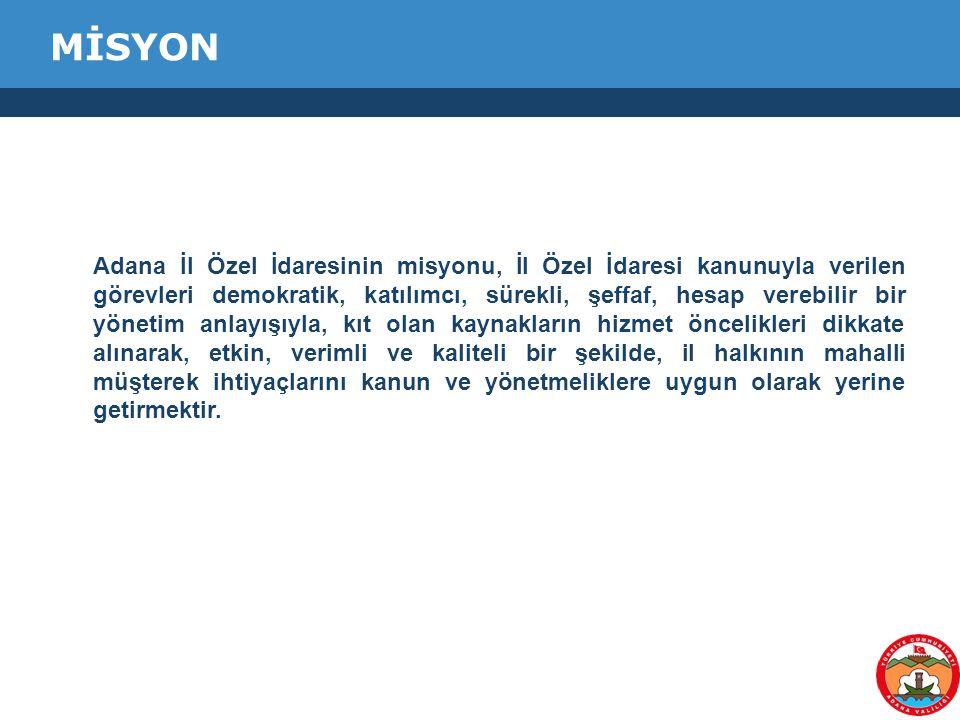 MİSYON Adana İl Özel İdaresinin misyonu, İl Özel İdaresi kanunuyla verilen görevleri demokratik, katılımcı, sürekli, şeffaf, hesap verebilir bir yönet