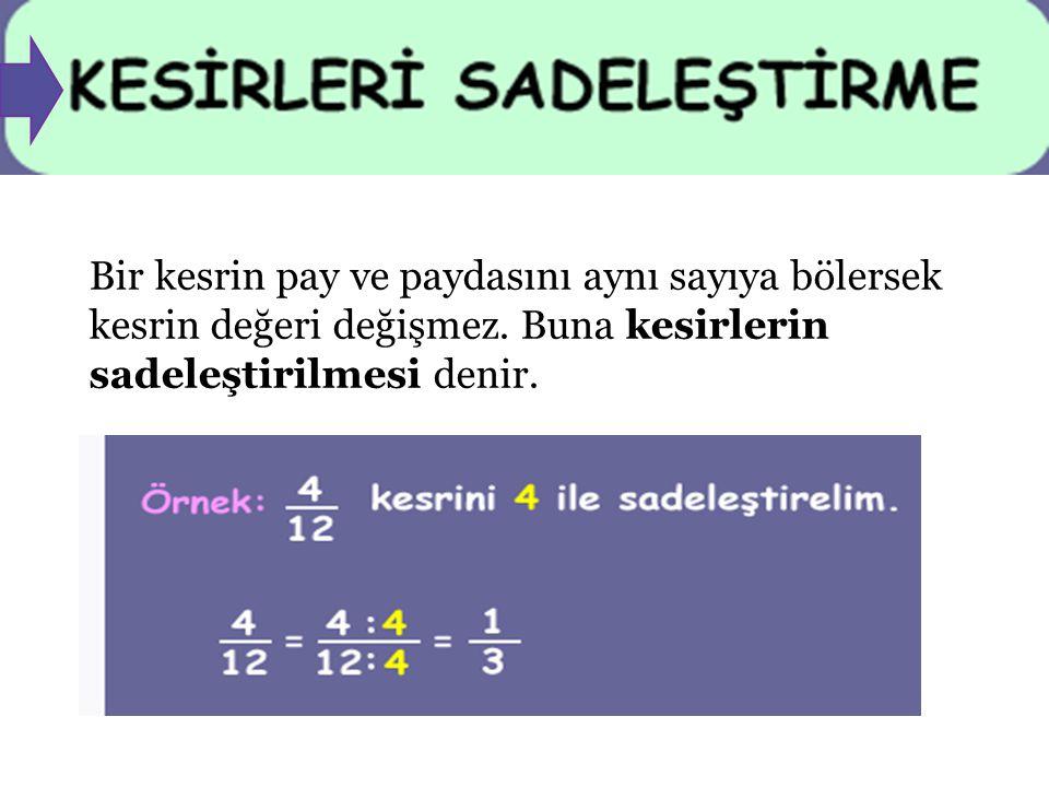 Bir kesrin pay ve paydasını aynı sayıya bölersek kesrin değeri değişmez. Buna kesirlerin sadeleştirilmesi denir.