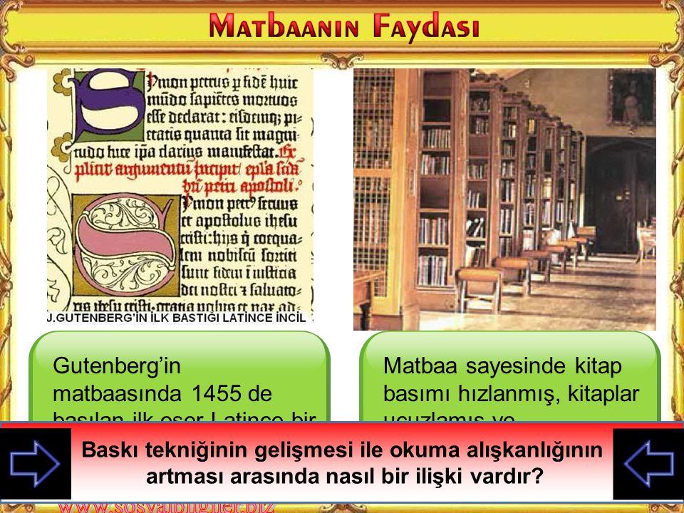 Haçlı Seferlerinde Müslümanlardan öğrenilen matbaayı Avrupalılar geliştirmiştir Gutenberg'in icat ettiği ve kas gücüyle çalışan hareketli matbaada 145