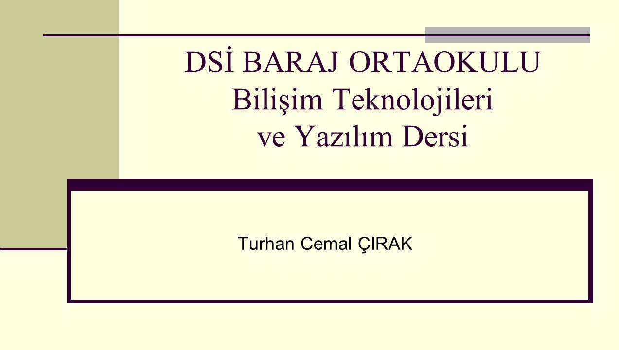 DSİ BARAJ ORTAOKULU Bilişim Teknolojileri ve Yazılım Dersi Turhan Cemal ÇIRAK