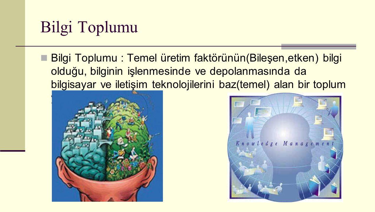 Bilgi Toplumu Bilgi Toplumu : Temel üretim faktörünün(Bileşen,etken) bilgi olduğu, bilginin işlenmesinde ve depolanmasında da bilgisayar ve iletişim t
