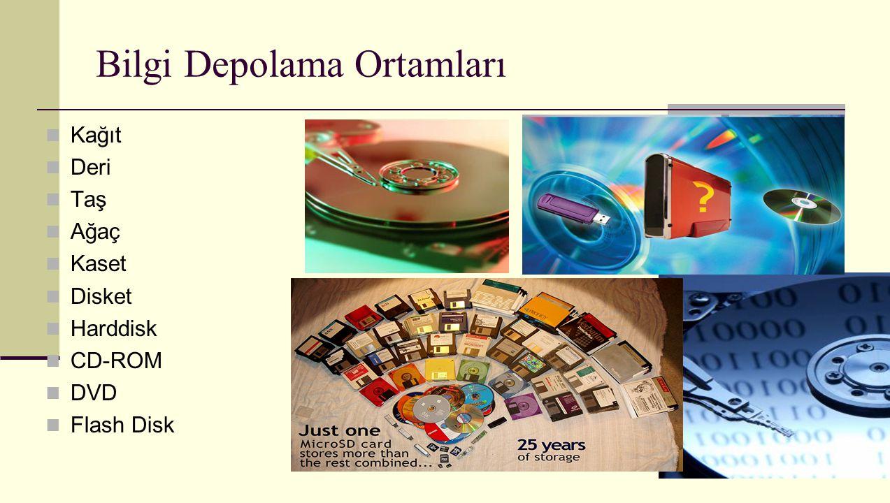 Bilgi Depolama Ortamları Kağıt Deri Taş Ağaç Kaset Disket Harddisk CD-ROM DVD Flash Disk