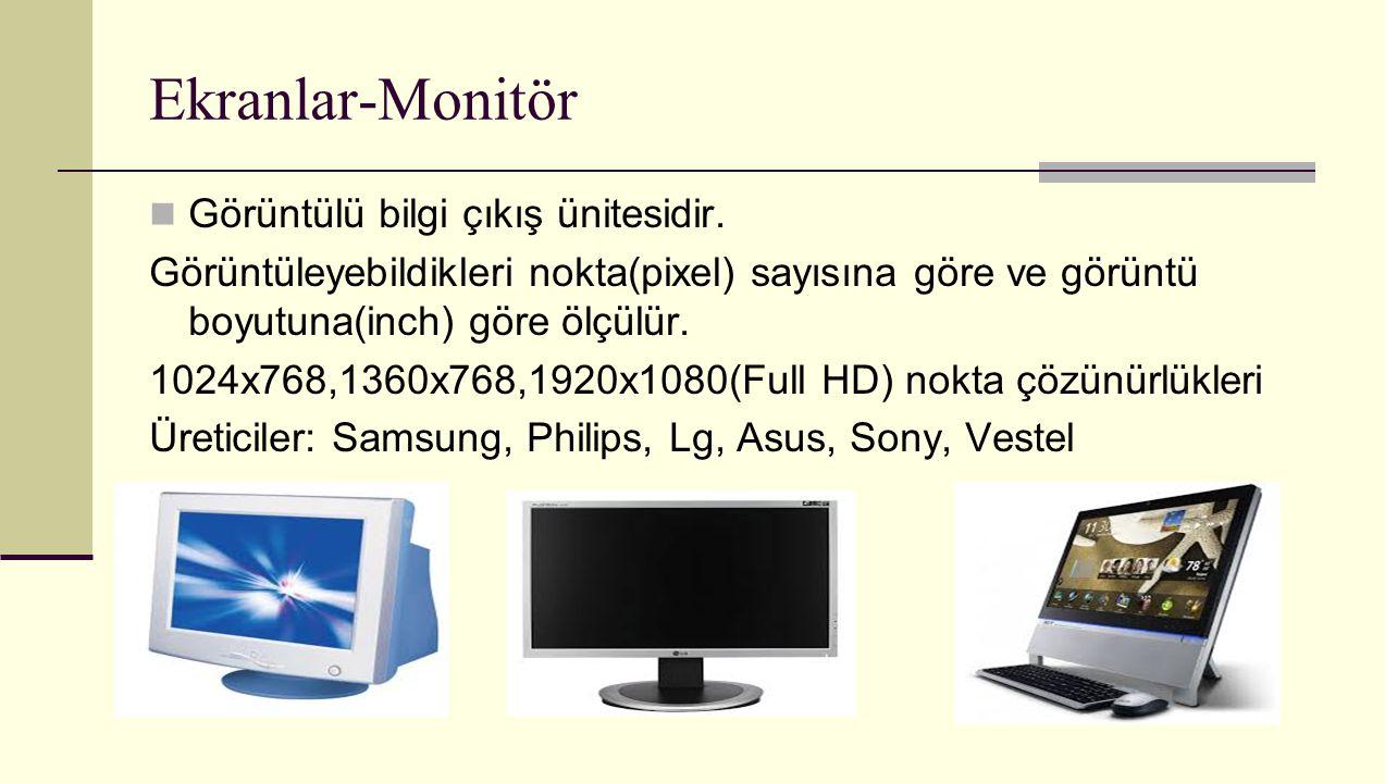 Ekranlar-Monitör Görüntülü bilgi çıkış ünitesidir. Görüntüleyebildikleri nokta(pixel) sayısına göre ve görüntü boyutuna(inch) göre ölçülür. 1024x768,1