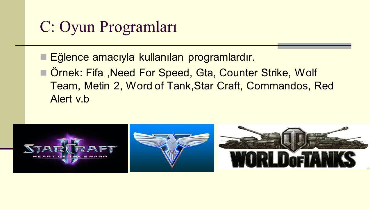 C: Oyun Programları Eğlence amacıyla kullanılan programlardır. Örnek: Fifa,Need For Speed, Gta, Counter Strike, Wolf Team, Metin 2, Word of Tank,Star