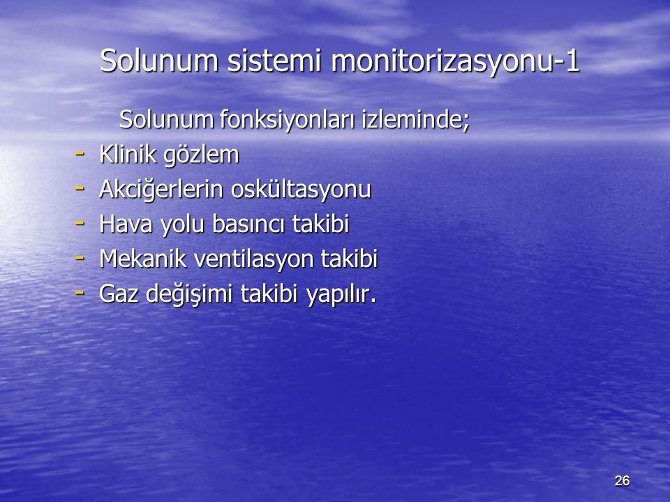 26 Solunum sistemi monitorizasyonu-1 Solunum sistemi monitorizasyonu-1 Solunum fonksiyonları izleminde; Solunum fonksiyonları izleminde; - Klinik gözlem - Akciğerlerin oskültasyonu - Hava yolu basıncı takibi - Mekanik ventilasyon takibi - Gaz değişimi takibi yapılır.