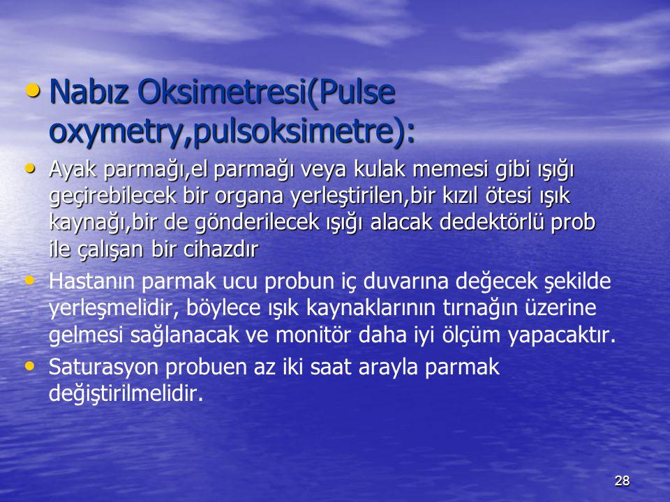 28 Nabız Oksimetresi(Pulse oxymetry,pulsoksimetre): Nabız Oksimetresi(Pulse oxymetry,pulsoksimetre): Ayak parmağı,el parmağı veya kulak memesi gibi ış