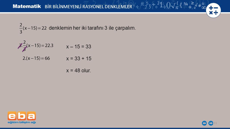 11 BİR BİLİNMEYENLİ RASYONEL DENKLEMLER denklemin her iki tarafını 3 ile çarpalım.