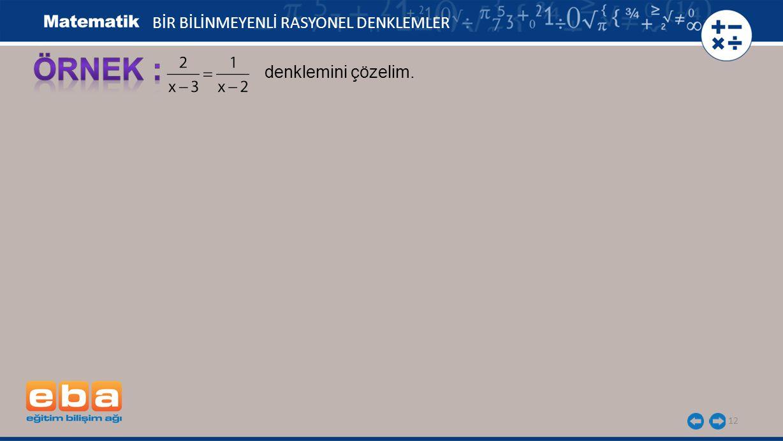 12 BİR BİLİNMEYENLİ RASYONEL DENKLEMLER denklemini çözelim.
