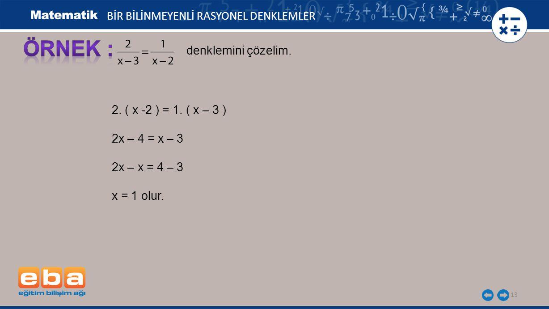 13 BİR BİLİNMEYENLİ RASYONEL DENKLEMLER 2.( x -2 ) = 1.