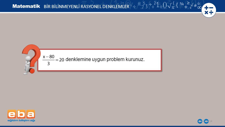 14 denklemine uygun problem kurunuz.denklemine uygun problem kurunuz.