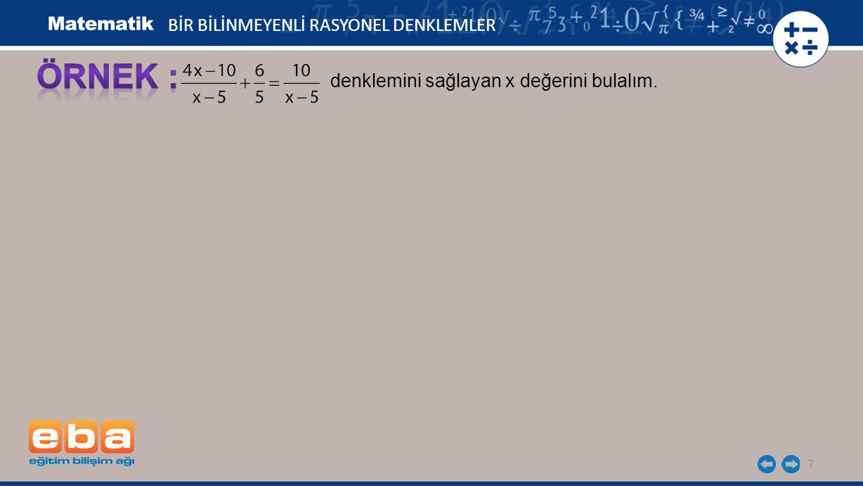 7 BİR BİLİNMEYENLİ RASYONEL DENKLEMLER denklemini sağlayan x değerini bulalım.