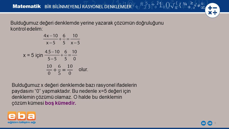 10 BİR BİLİNMEYENLİ RASYONEL DENKLEMLER '15 eksiğinin 'si 22 olan sayı kaçtır?' Bu sorunun çözümü için Banu ve Arzu aşağıdaki gibi farklı denklem kuruyor.