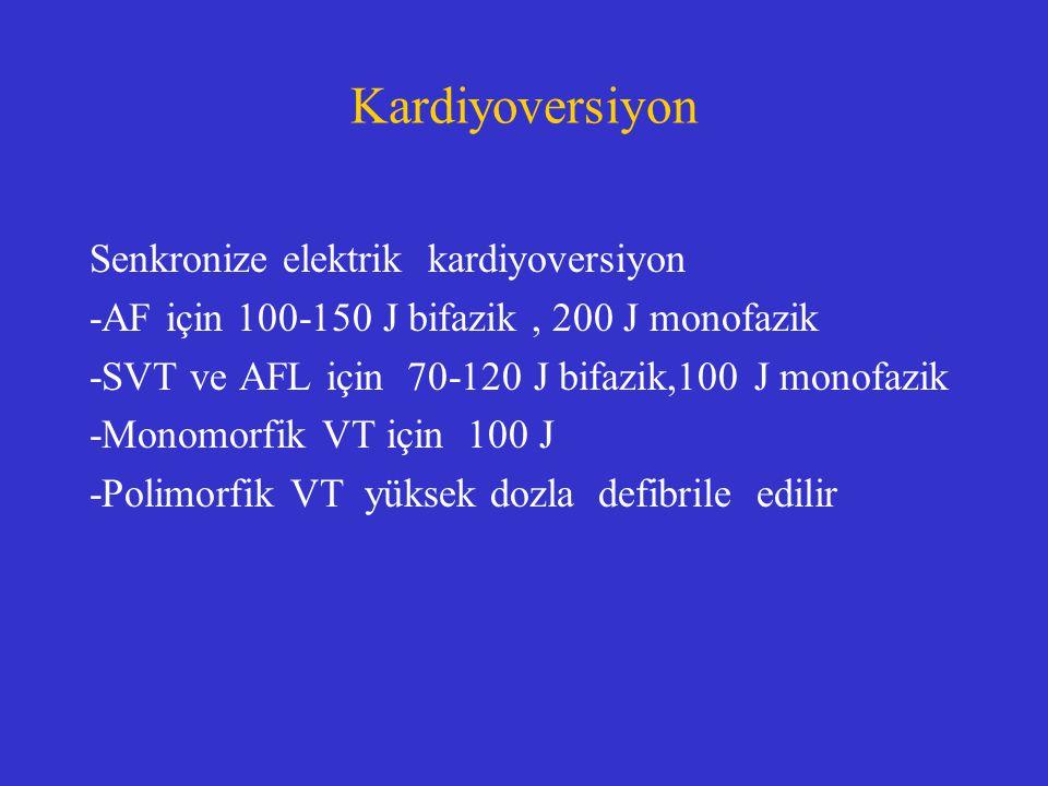 Kardiyoversiyon Senkronize elektrik kardiyoversiyon -AF için 100-150 J bifazik, 200 J monofazik -SVT ve AFL için 70-120 J bifazik,100 J monofazik -Mon