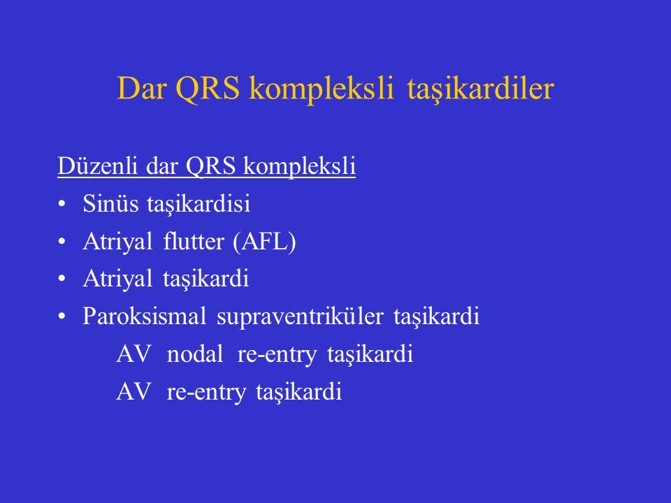 Dar QRS kompleksli taşikardiler Düzenli dar QRS kompleksli Sinüs taşikardisi Atriyal flutter (AFL) Atriyal taşikardi Paroksismal supraventriküler taşi