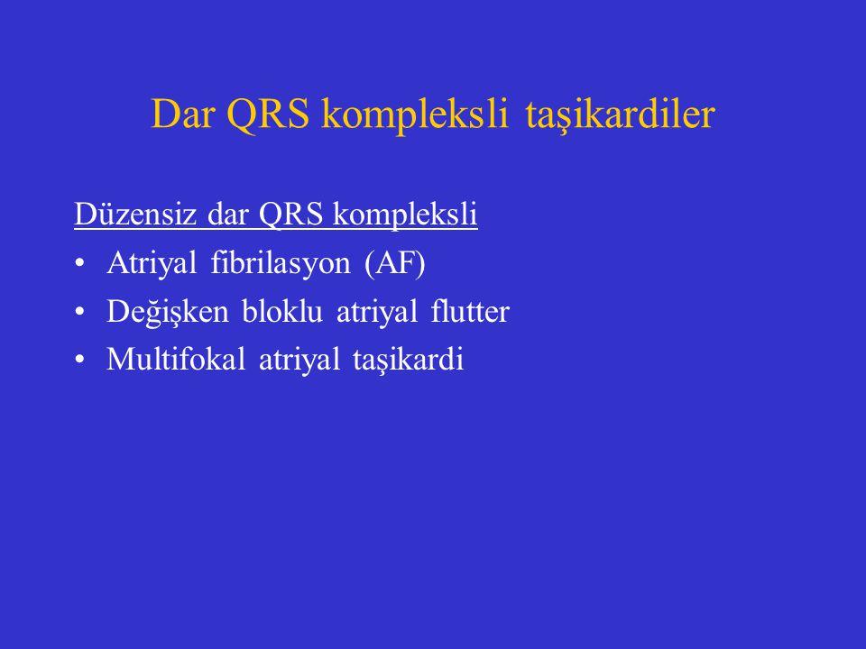 Dar QRS kompleksli taşikardiler Düzensiz dar QRS kompleksli Atriyal fibrilasyon (AF) Değişken bloklu atriyal flutter Multifokal atriyal taşikardi