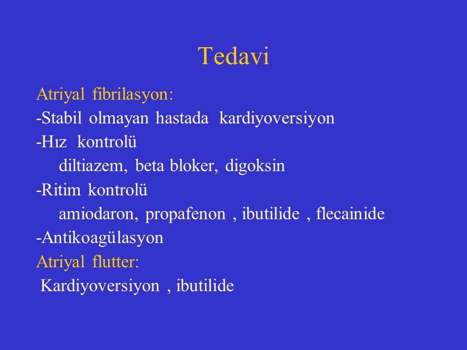 Tedavi Atriyal fibrilasyon: -Stabil olmayan hastada kardiyoversiyon -Hız kontrolü diltiazem, beta bloker, digoksin -Ritim kontrolü amiodaron, propafen