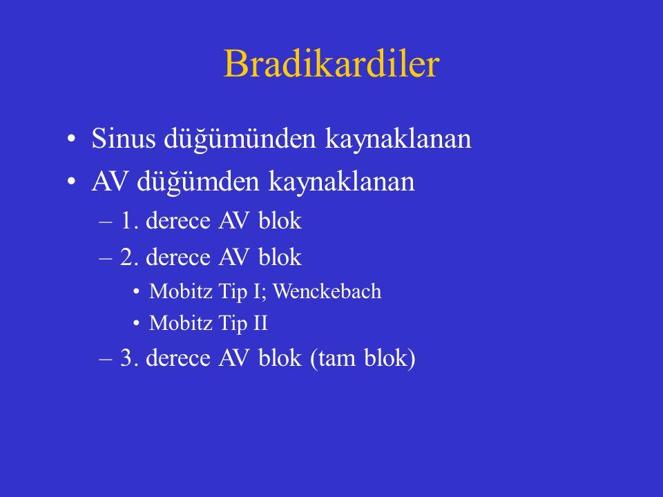 Bradikardiler Sinus düğümünden kaynaklanan AV düğümden kaynaklanan –1. derece AV blok –2. derece AV blok Mobitz Tip I; Wenckebach Mobitz Tip II –3. de