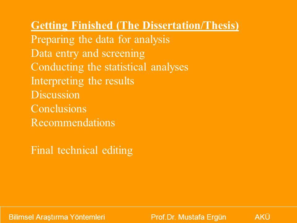 Bilimsel Araştırma Yöntemleri Prof.Dr. Mustafa Ergün AKÜ Getting Finished (The Dissertation/Thesis) Preparing the data for analysis Data entry and scr